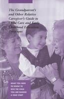 Grandparent's and Other Relative Caregiver's Guide to Child Care and Early Childhood Education Programs