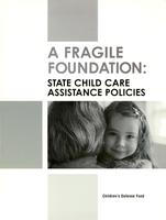 A Fragile Foundation: State Child Care Assistance Policies