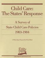 Child Care: The States' Response: A Survey of State Child Care Policies 1983-1984
