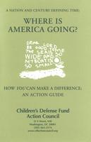 A Nation and Century Defining Time: Where Is America Going? How You Can Make a Difference: An Action Guide