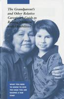 Grandparent's and Other Relative Caregiver's Guide to Raising Children With Disabilities