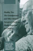 Healthy Ties: The Grandparent's and Other Relative Caregiver's Guide to Health Insurance for Children